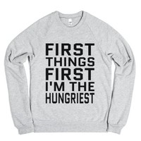 First Things First I'm The Hungriest Sweatshirt