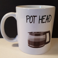 Pot Head Funny Coffee Mug, Gift Idea, Coffee Lover Mug