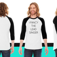 I fancy the lead singer American Apparel Unisex 3/4 Sleeve T-Shirt
