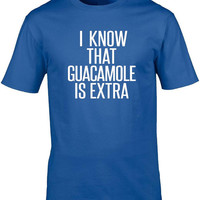I Know That Guacamole Is Extra T-Shirt, Unisex Teeshirt