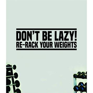 Don't Be Lazy Re-Rack Your Weights Quote Wall Decal Sticker Vinyl Art Decor Bedroom Room Boy Girl Inspirational Motivational Gym Fitness Health Exercise Lift Beast