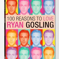 100 Reasons To Love Ryan Gosling By Joanna Benecke - Assorted One