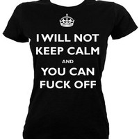 I Will Not Keep Calm And You Can Fuck Off Ladies Black T-Shirt - Buy Online at Grindstore.com