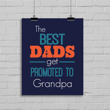 Father's Day Print - The best DADS get promoted to Grandpa, 8x10 Digital Download Print, Instant Download, Gifts for Dad,  Father's Day Gift