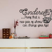 Cinderella ... Proof that a new pair of shoes can change your life// Disney // Wall Vinyl Decal Sticker