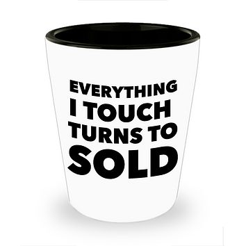 Clever Realtor Gifts Everything I Touch Turns to Sold Shot Glass Funny Real Estate Agent Closing
