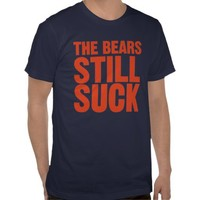 The Bears Still Suck Shirts from Zazzle.com