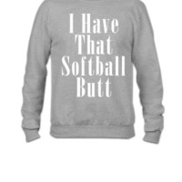 I HAVE THAT SOFTBALL BUTT  - Crewneck Sweatshirt