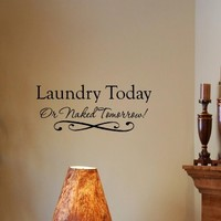 Laundry Today or Naked Tomorrow 0551 Vinyl Wall Quotes Stickers Sayings Home Art D...