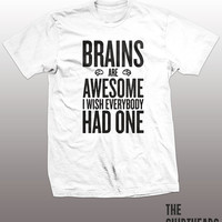 Brains Are Awesome Shirt - i wish everybody had one tshirt mens womens gift, funny tee, instagram, tumblr, humor humour, smart confident top