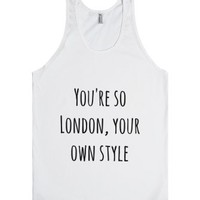 you're so london, your own style-Unisex White Tank