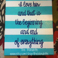 I love her and that is the beginning and end of everything. Quote Canvas. 11 x 14 inches. Love.
