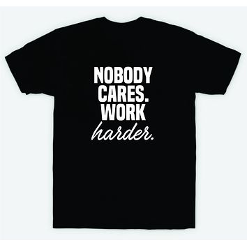 Nobody Cares Work Harder T-Shirt Tee Shirt Vinyl Heat Press Custom Inspirational Quote Girls Motivational Sports Gym Fitness Lift