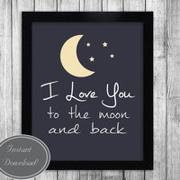 Printable Nursery Art for new baby and kids bedroom - I love you to the moon and back - Quotable wall decor - High quality JPEG