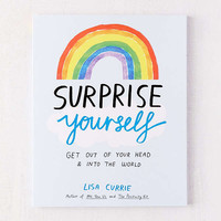 Surprise Yourself: Get Out of Your Head and Into the World By Lisa Currie | Urban Outfitters