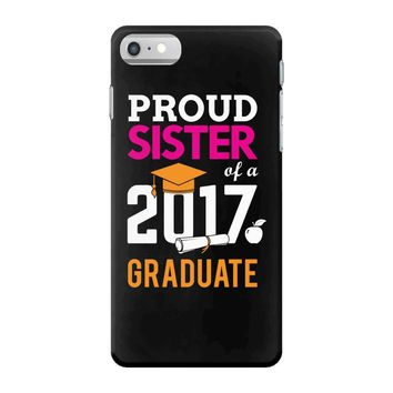 Class of 2017 Proud Sister Graduation iPhone 7 Case