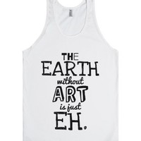The Earth Without Art Is Just Eh. Tank Top (idc910856)-White Tank