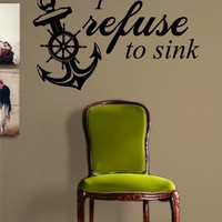 I Refuse to Sink Anchor Quote Decal Sticker Wall Vinyl Art