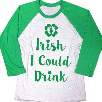 Irish I Could Drink. New baby. Funny Pregnancy Shirt. St Patty Day. Mama Bear. Preggers. Mom to Be. Baby shower. Maternity. Baseball Raglan.