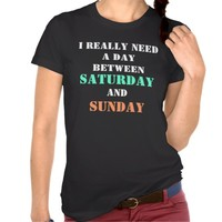 I Really Need a Day Funny Saying T-shirt