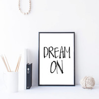 Instant download Wall hanging Printable art Dream on Inspiring Print Word art Wall Decor Decorative Art Black and white Home decor