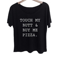 Touch My Butt and Buy Me Pizza Tee