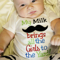My Milk Mustache Brings All the Girls to the Yard Applique Shirt or Onesuit- Baby Boy Mustache Onesuit- Funny Mustache Onesuit- Mustache Shirt