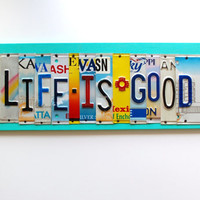 LIFE IS GOOD ooak license plate sign, Mothers day, valentines day gift, wedding present, anniversary, birthday