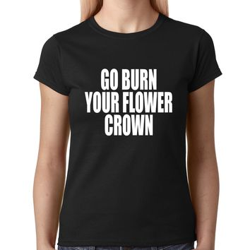 Go Burn Your Flower Crown Womens T-shirt