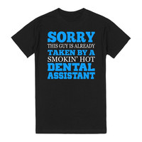 Sorry This Guy Is Already Taken By A Smokin Hot Dental Assistant - Tshirt