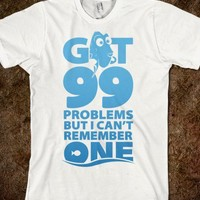 Got 99 Problems but I Can't Remember One (Dory)