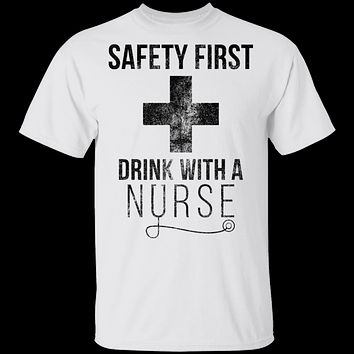 Safety First Drunk With A nurse T-Shirt