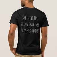 She's the best thing that ever happened to me! T-Shirt