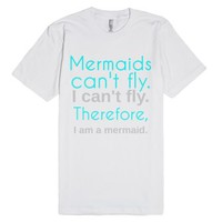 Mermaids Can't Fly. I Can't Fly. Therefore, I Am A