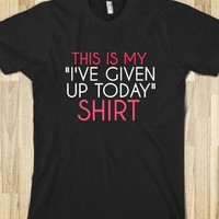 I'VE GIVEN UP SHIRT