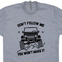 Jeep T Shirt Cool Jeep Shirt Saying Don't Follow Me You Won't Make It 4x4 Shirt