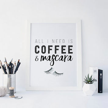All I Need Is Coffee and Mascara Print, Makeup Print, Coffee Quote, Makeup Quote, Vanity Decor, Bathroom Wall Art, Coffee Print, Printable