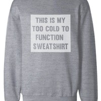 Too Cold to Function Sweatshirt Funny Winter Pullover Fleece Sweater in Grey