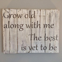 Grow old along with me | barnwood sign | distressed wood quote sign | rustic home decor | wedding gift | engagement gift | new home