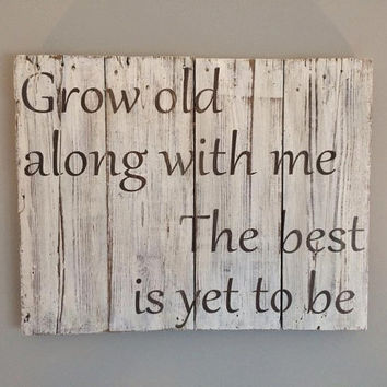 Grow old along with me   barnwood sign   distressed wood quote sign   rustic home decor   wedding gift   engagement gift   new home