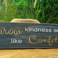 Wooden Sign Quotable Gifts-THROW KINDNESS-Wall Gallery Art, Custom Wood Sign, Gifts for Her, Sorority, Dorm Room Decor, Kitchen Decor