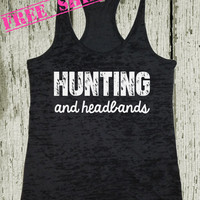 Hunting and Headbands. Southern Girl Tank Top. Burnout Tank Top. Southern Country Shirt. Fitness Tank. Southern Clothing. Free Shipping