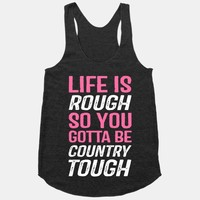 Life Is Rough So You Gotta Be Country Tough