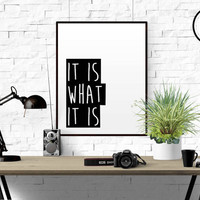 """Printable quote """"It is what it is"""" Typographic Print Minimalist Design Poster Nordic Art Black and white vintage home decor Christmas Gift"""