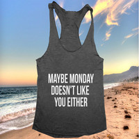 DoMaybe monday doesn't like you either Tank top women girls yoga racerback funny work out fitness hipster fashion sassy