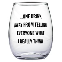 One Drink Away From Telling Everyone What I Really Think Stemless Wine Glass