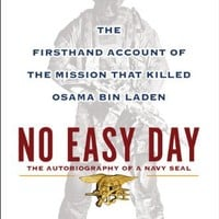 No Easy Day: The Autobiography of a Navy Seal: The Firsthand Account of the Mission That Killed Osama Bin Laden