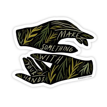 Make Something With Your Hands Vinyl Sticker