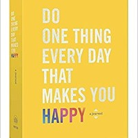 Do One Thing Every Day That Makes You Happy: A Journal Diary – August 8, 2017