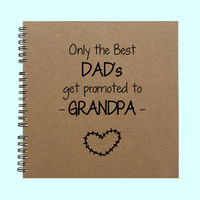 Only the Best Dad's get promoted to Grandpa - Book, Large Journal, Personalized Book, Personalized Journal, Scrapbook, Smashbook